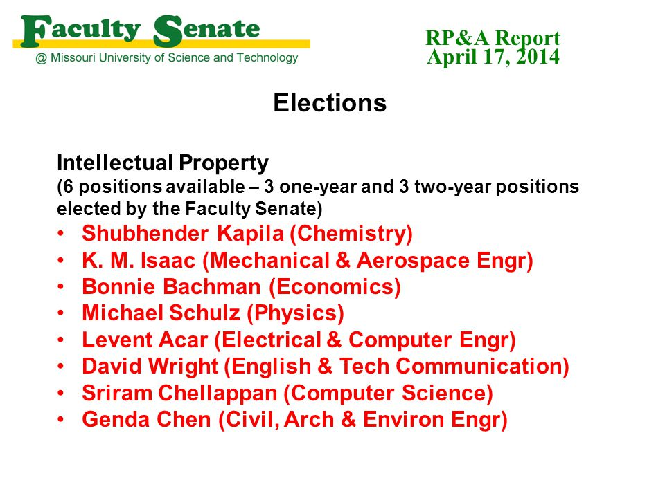 Elections Intellectual Property (6 positions available – 3 one-year and 3 two-year positions elected by the Faculty Senate) Shubhender Kapila (Chemistry) K.