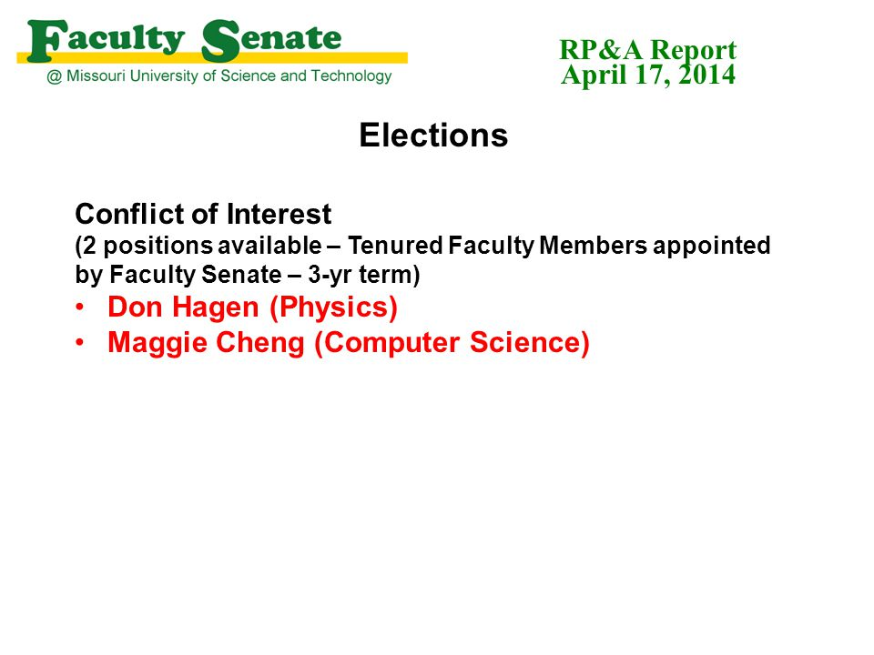 Elections Conflict of Interest (2 positions available – Tenured Faculty Members appointed by Faculty Senate – 3-yr term) Don Hagen (Physics) Maggie Cheng (Computer Science) RP&A Report April 17, 2014