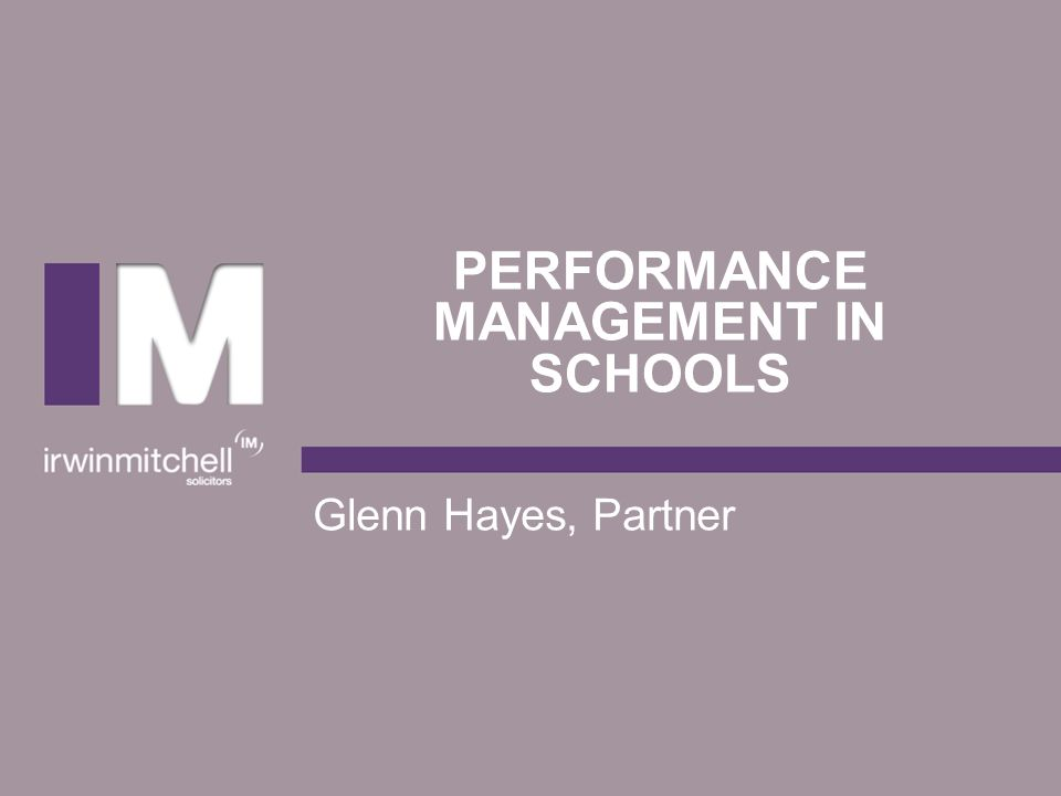 PERFORMANCE MANAGEMENT IN SCHOOLS Glenn Hayes, Partner