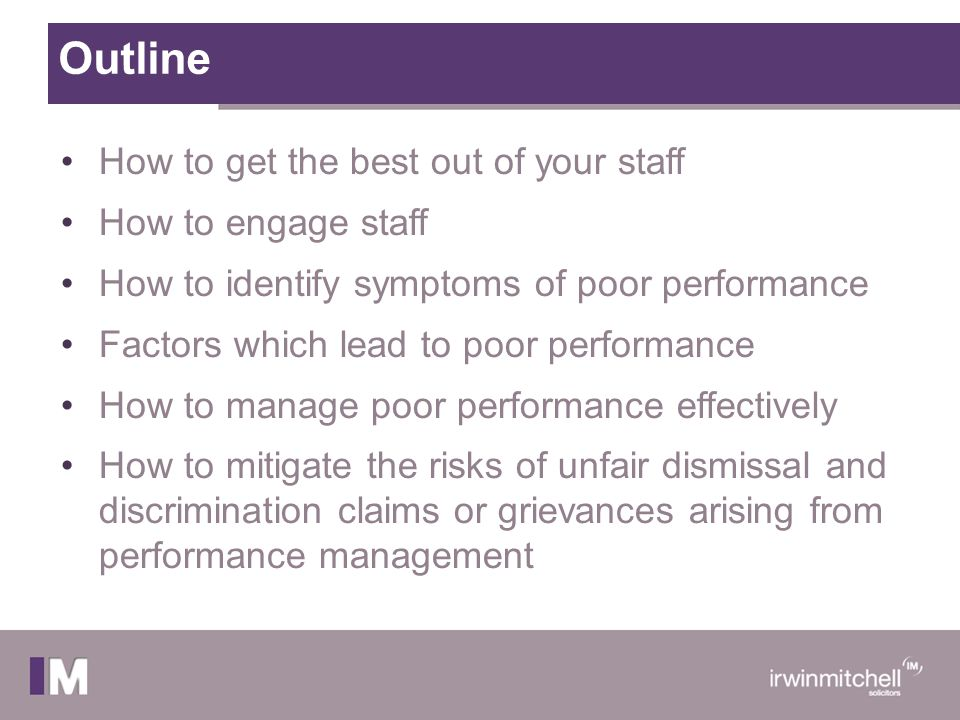 Step 2 – Identify the performance issue Symptoms of poor performance Not managing existing workload Not achieving objectives set Under achievement of pupils and/or lack of improvement in a reasonable period Lack of engagement with and commitment to school objectives Lack of pupil discipline Errors and overlooking matters