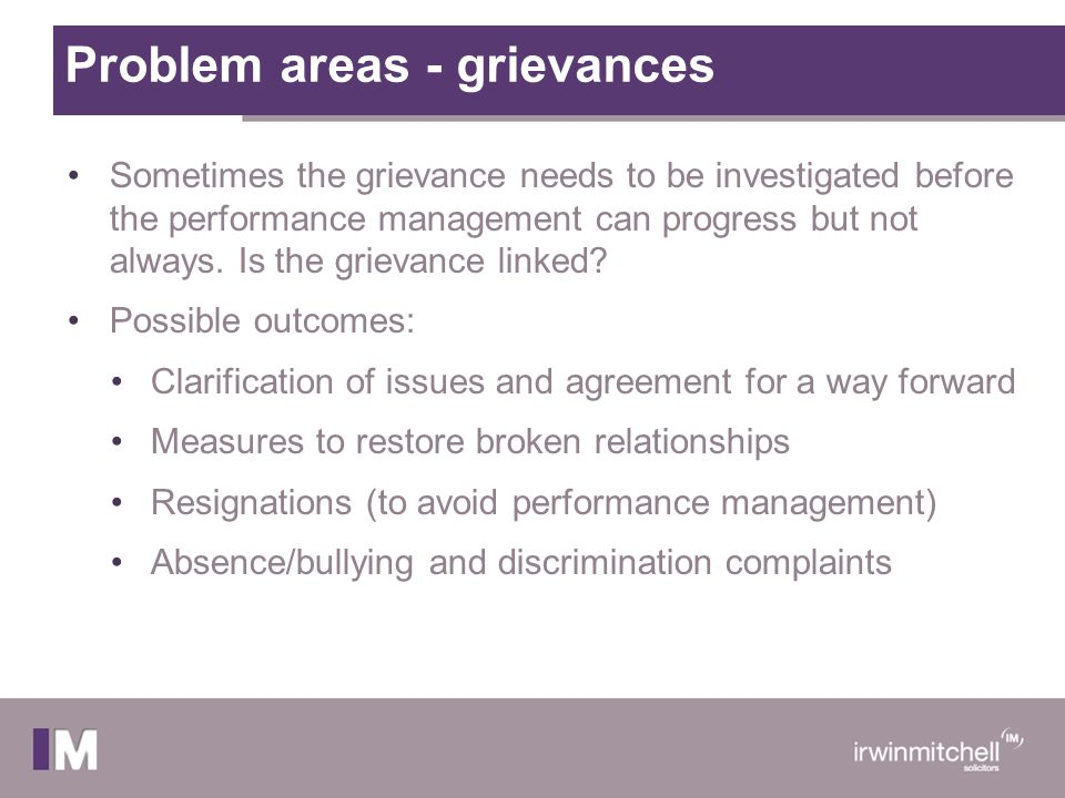 Problem areas - grievances Sometimes the grievance needs to be investigated before the performance management can progress but not always. Is the grie