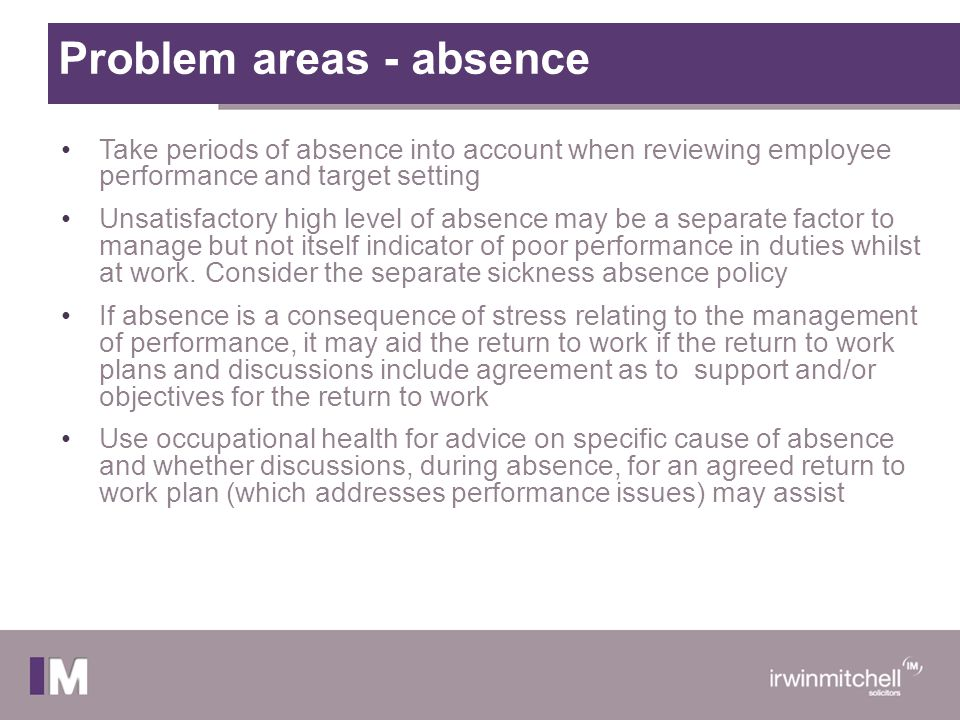 Problem areas - absence Take periods of absence into account when reviewing employee performance and target setting Unsatisfactory high level of absen