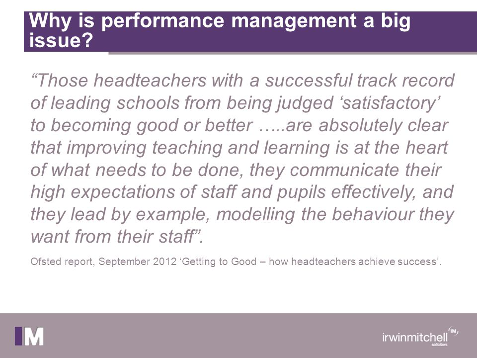 """Why is performance management a big issue? """"Those headteachers with a successful track record of leading schools from being judged 'satisfactory' to b"""