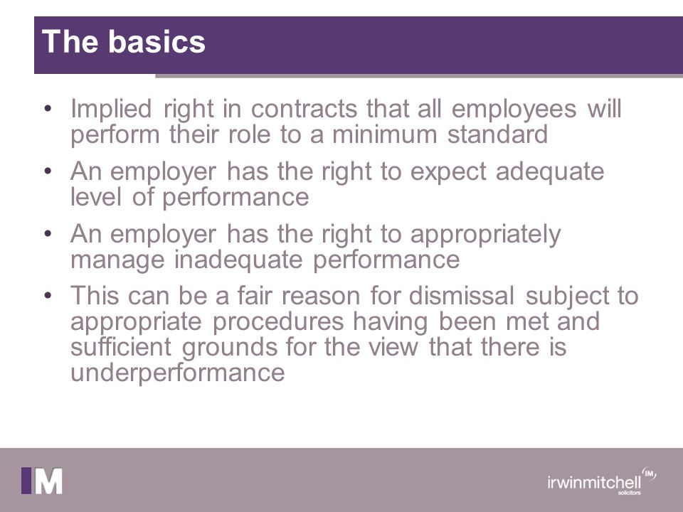 The basics Implied right in contracts that all employees will perform their role to a minimum standard An employer has the right to expect adequate le