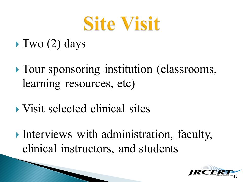  Two (2) days  Tour sponsoring institution (classrooms, learning resources, etc)  Visit selected clinical sites  Interviews with administration, f