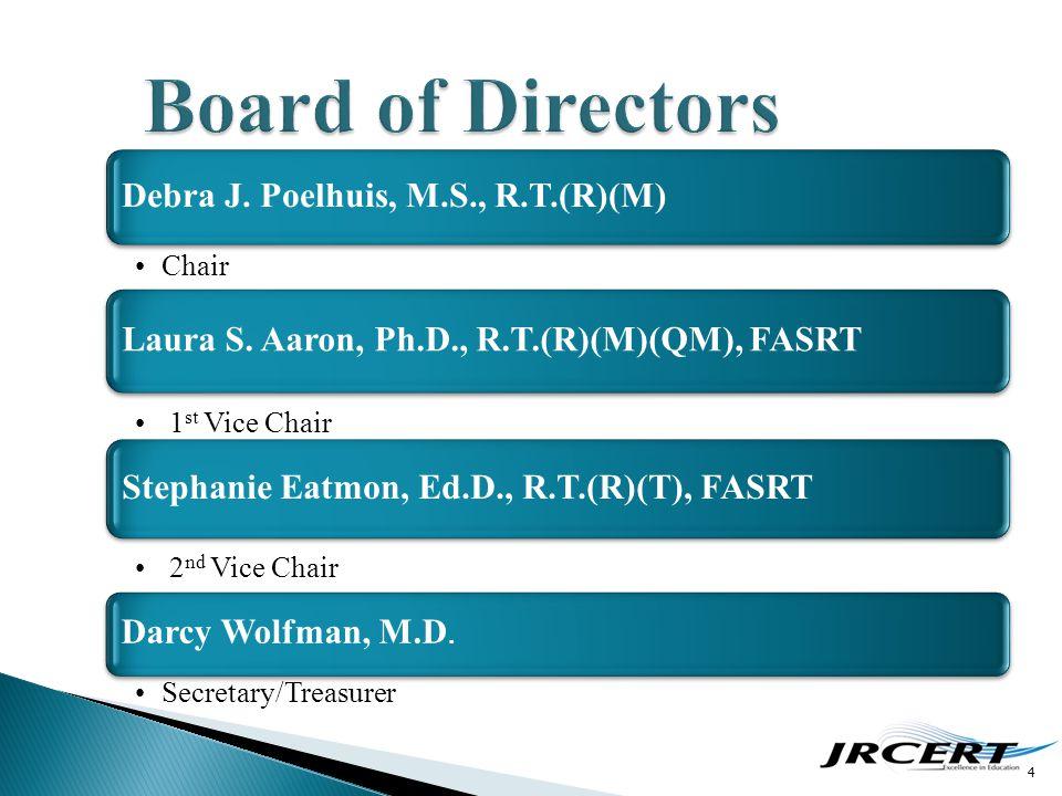 4 Debra J. Poelhuis, M.S., R.T.(R)(M) Chair Laura S. Aaron, Ph.D., R.T.(R)(M)(QM), FASRT 1 st Vice Chair Stephanie Eatmon, Ed.D., R.T.(R)(T), FASRT 2