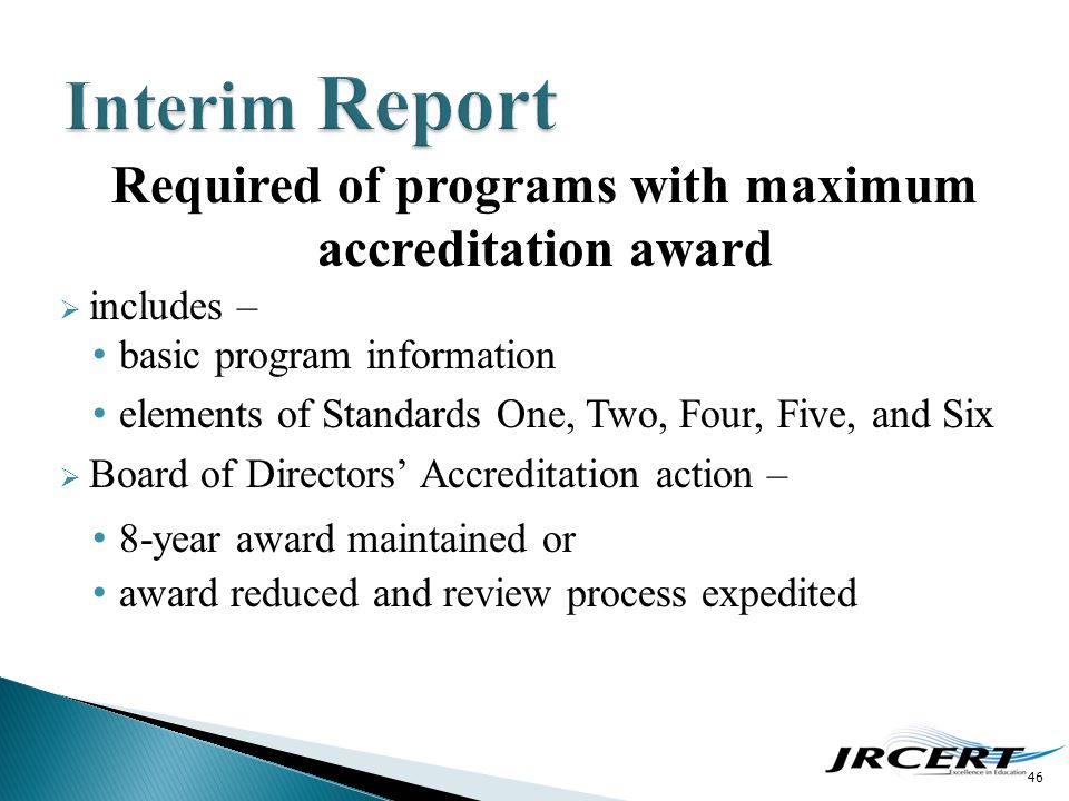 Required of programs with maximum accreditation award  includes – basic program information elements of Standards One, Two, Four, Five, and Six  Boa