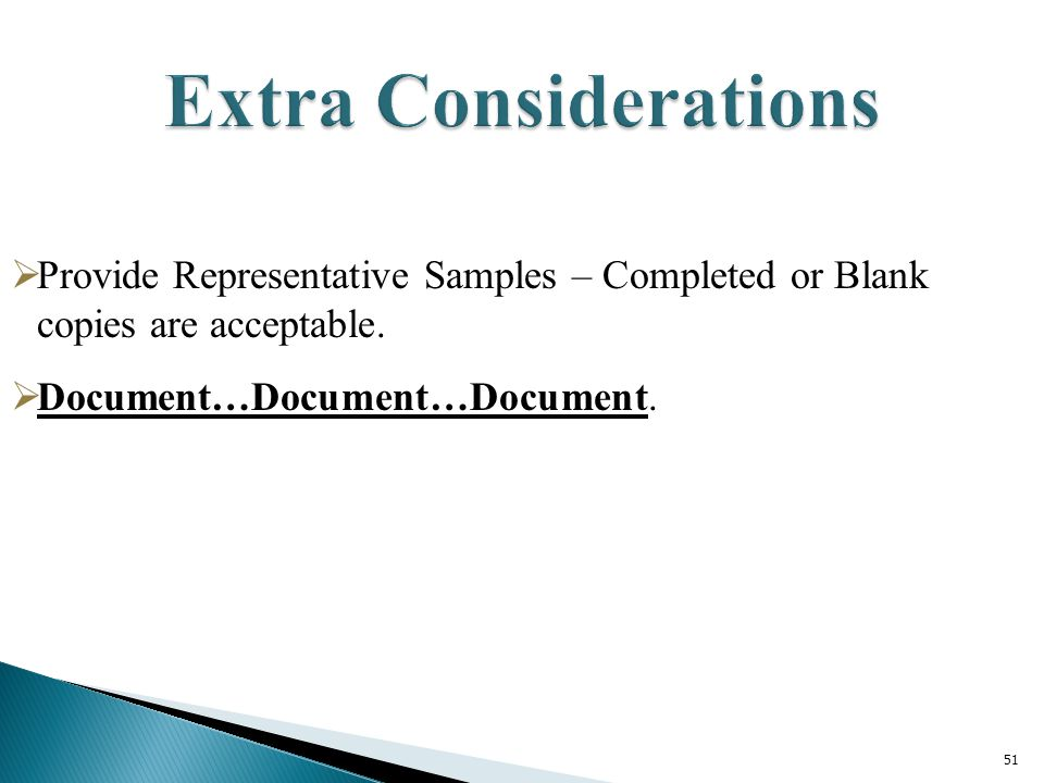 51  Provide Representative Samples – Completed or Blank copies are acceptable.  Document…Document…Document.
