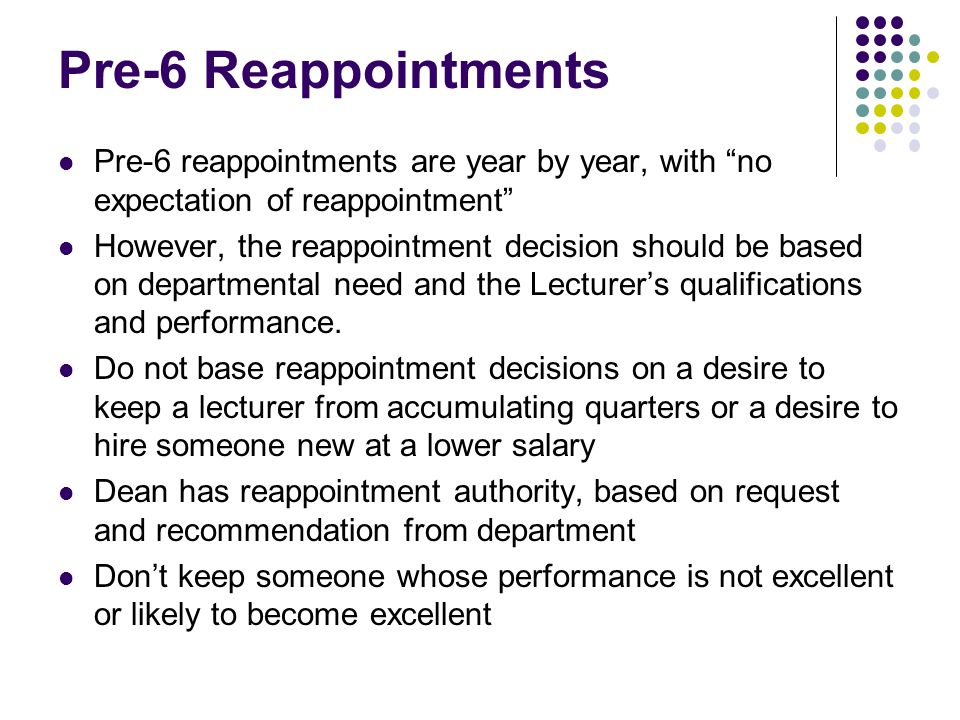 "Pre-6 Reappointments Pre-6 reappointments are year by year, with ""no expectation of reappointment"" However, the reappointment decision should be based"