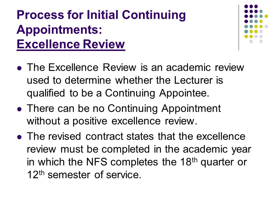 Process for Initial Continuing Appointments: Excellence Review The Excellence Review is an academic review used to determine whether the Lecturer is q