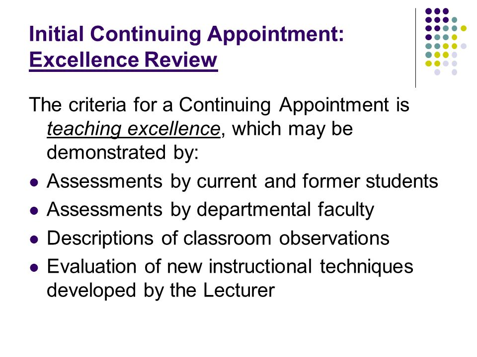 Initial Continuing Appointment: Excellence Review The criteria for a Continuing Appointment is teaching excellence, which may be demonstrated by: Asse