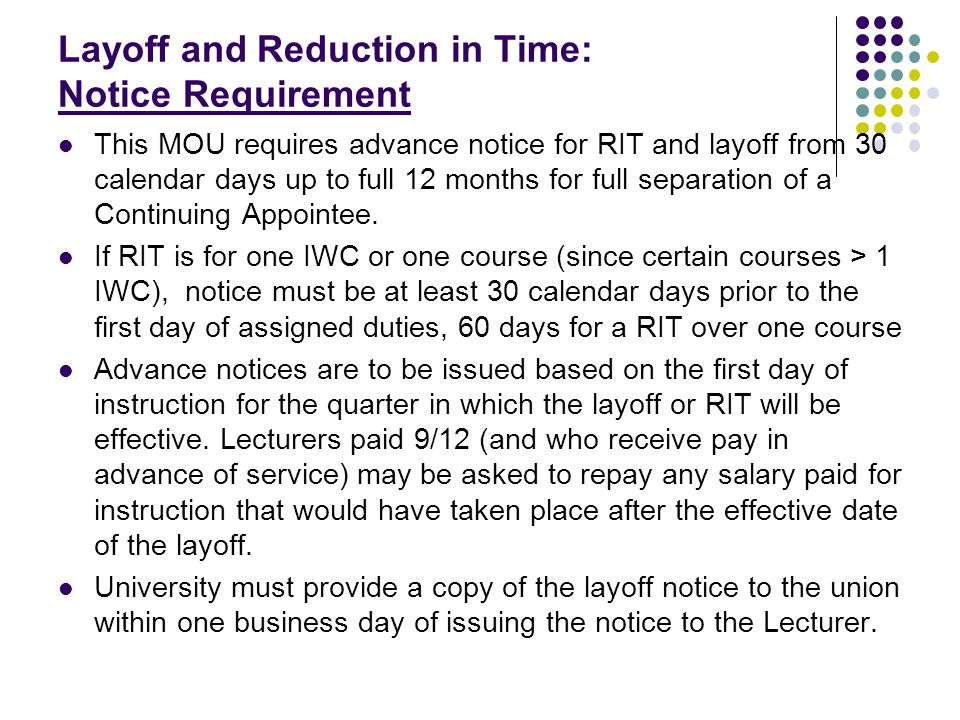 Layoff and Reduction in Time: Notice Requirement This MOU requires advance notice for RIT and layoff from 30 calendar days up to full 12 months for fu
