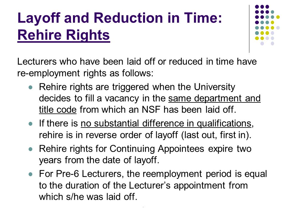 Layoff and Reduction in Time: Rehire Rights Lecturers who have been laid off or reduced in time have re-employment rights as follows: Rehire rights ar