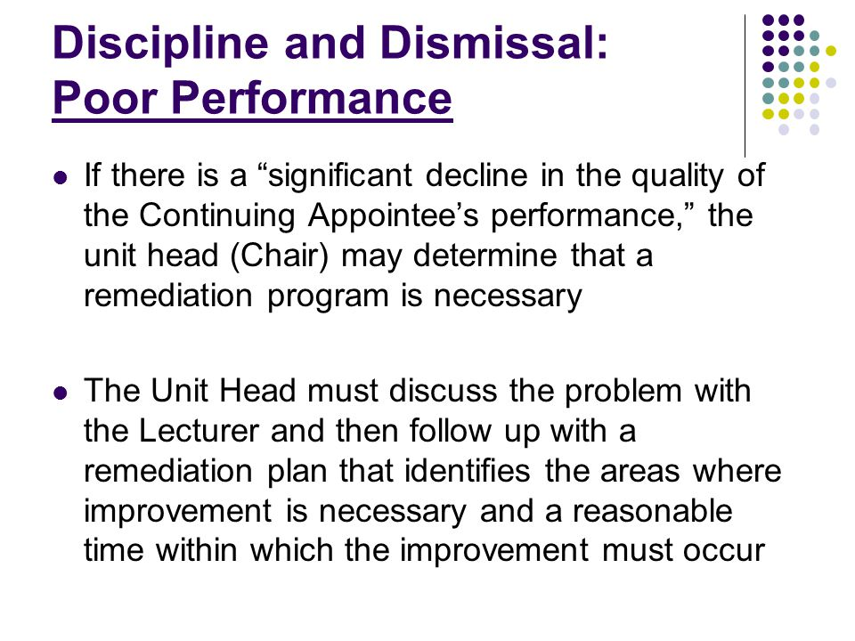 "Discipline and Dismissal: Poor Performance If there is a ""significant decline in the quality of the Continuing Appointee's performance,"" the unit head"
