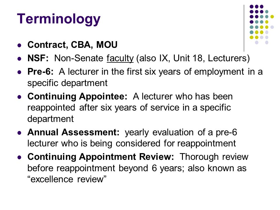 Terminology Contract, CBA, MOU NSF: Non-Senate faculty (also IX, Unit 18, Lecturers) Pre-6: A lecturer in the first six years of employment in a speci