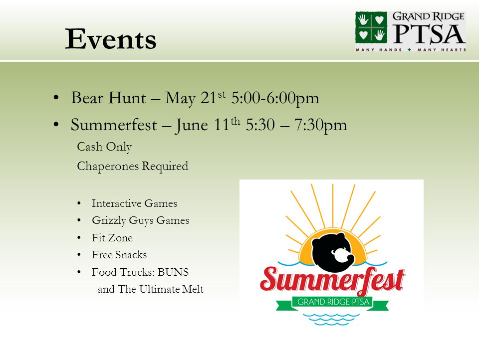 Events Bear Hunt – May 21 st 5:00-6:00pm Summerfest – June 11 th 5:30 – 7:30pm Cash Only Chaperones Required Interactive Games Grizzly Guys Games Fit Zone Free Snacks Food Trucks: BUNS and The Ultimate Melt