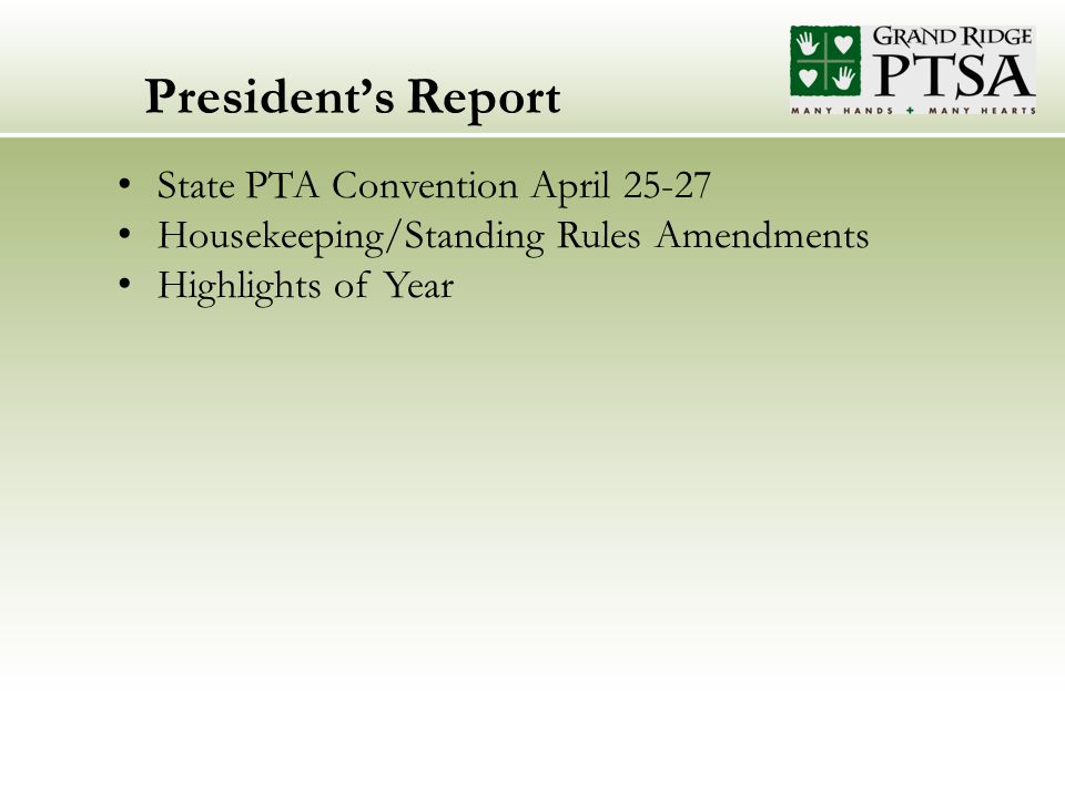 President's Report State PTA Convention April 25-27 Housekeeping/Standing Rules Amendments Highlights of Year