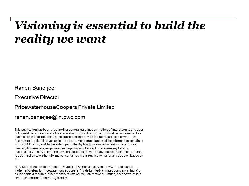 Visioning is essential to build the reality we want This publication has been prepared for general guidance on matters of interest only, and does not