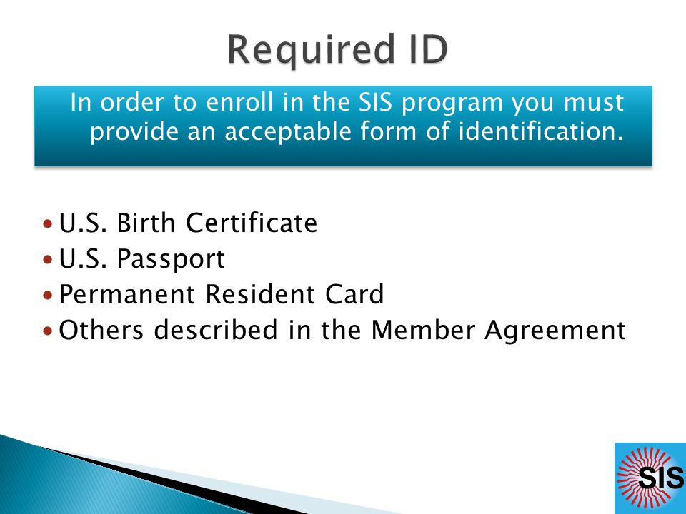 In order to enroll in the SIS program you must provide an acceptable form of identification.
