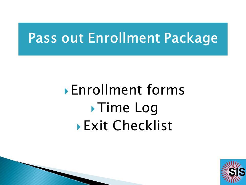  Enrollment forms  Time Log  Exit Checklist Pass out Enrollment Package