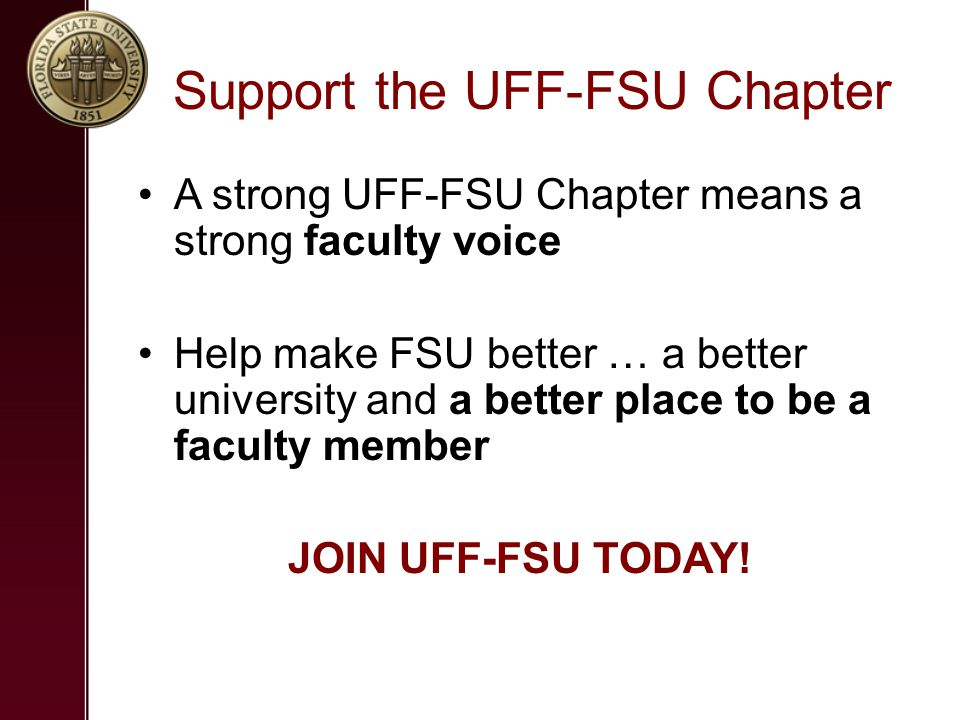 Support the UFF-FSU Chapter A strong UFF-FSU Chapter means a strong faculty voice Help make FSU better … a better university and a better place to be a faculty member JOIN UFF-FSU TODAY!