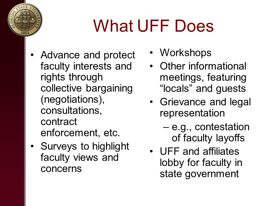 What UFF Does Advance and protect faculty interests and rights through collective bargaining (negotiations), consultations, contract enforcement, etc.