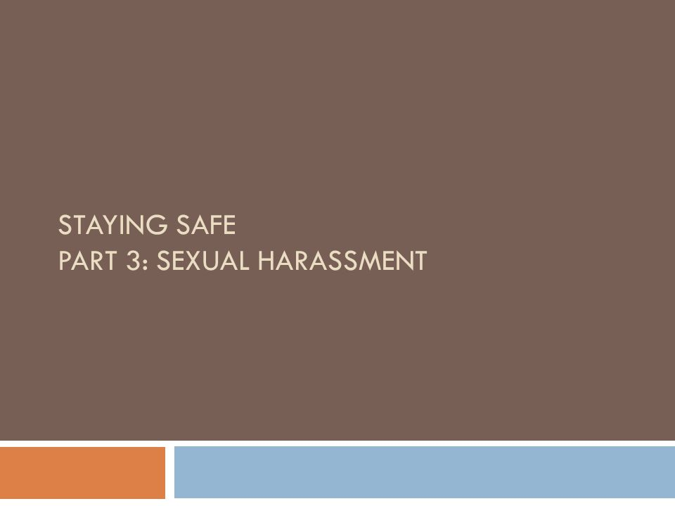 STAYING SAFE PART 3: SEXUAL HARASSMENT