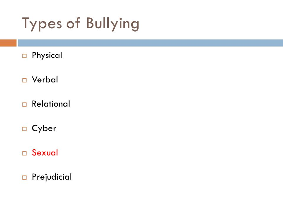 Types of Bullying  Physical  Verbal  Relational  Cyber  Sexual  Prejudicial