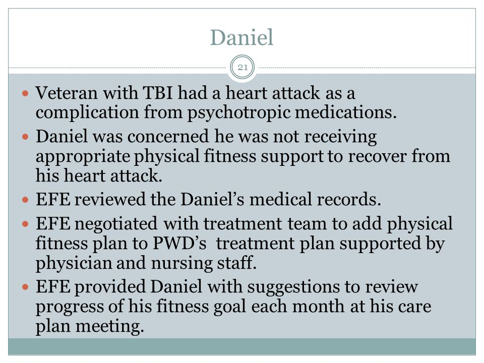 Daniel Veteran with TBI had a heart attack as a complication from psychotropic medications.