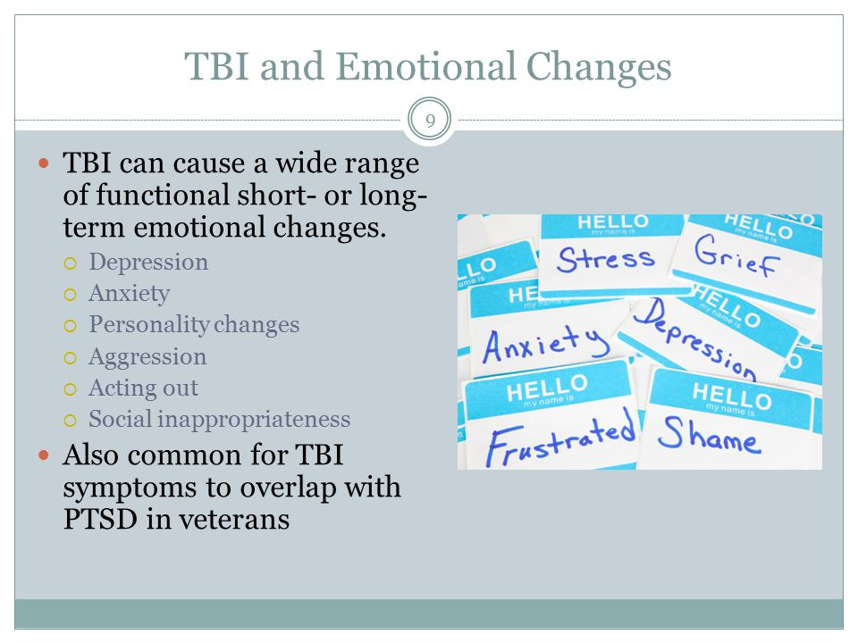 TBI and Emotional Changes TBI can cause a wide range of functional short- or long- term emotional changes.