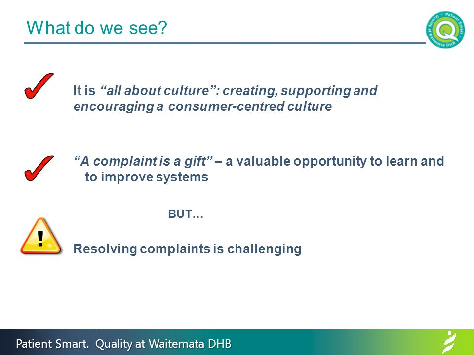 "Patient Smart. Quality at Waitemata DHB What do we see? It is ""all about culture"": creating, supporting and encouraging a consumer-centred culture ""A"