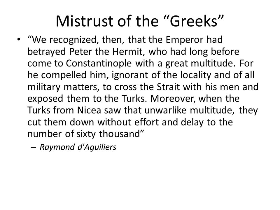 "Mistrust of the ""Greeks"" ""We recognized, then, that the Emperor had betrayed Peter the Hermit, who had long before come to Constantinople with a great"