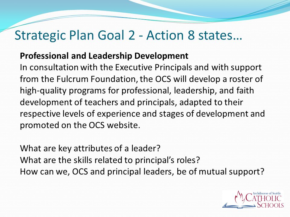 Task 9 of 10: Principals will be trained on a recurring schedule about the roles of the principal of a Catholic school, including faith development, budgeting, marketing and fundraising, and the development of a school commission.