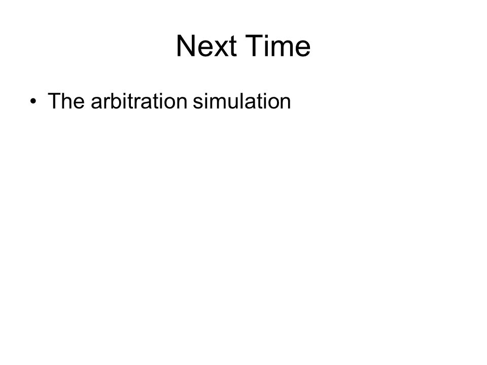 Next Time The arbitration simulation