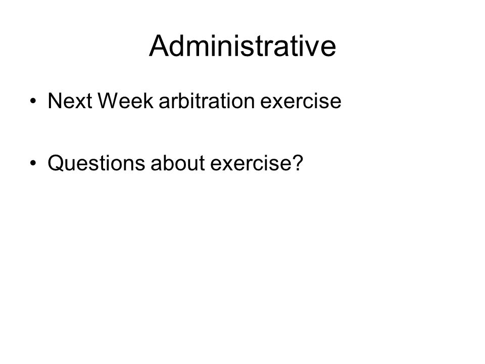Administrative Next Week arbitration exercise Questions about exercise