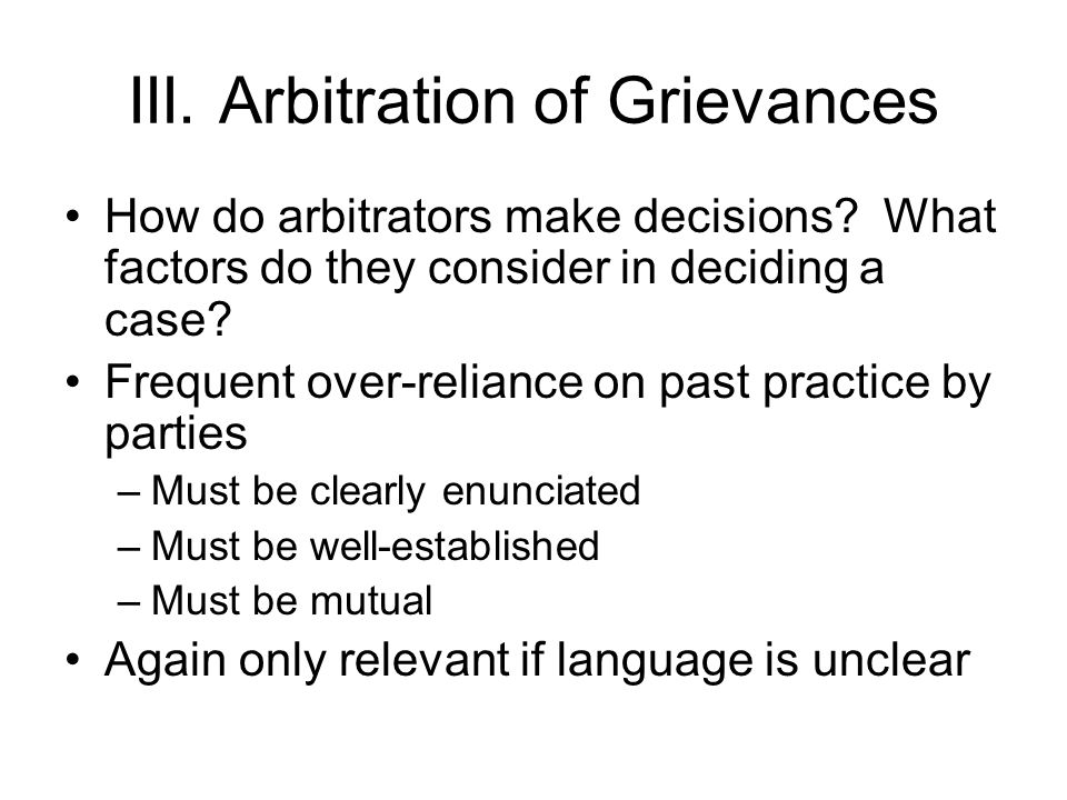 III. Arbitration of Grievances How do arbitrators make decisions.