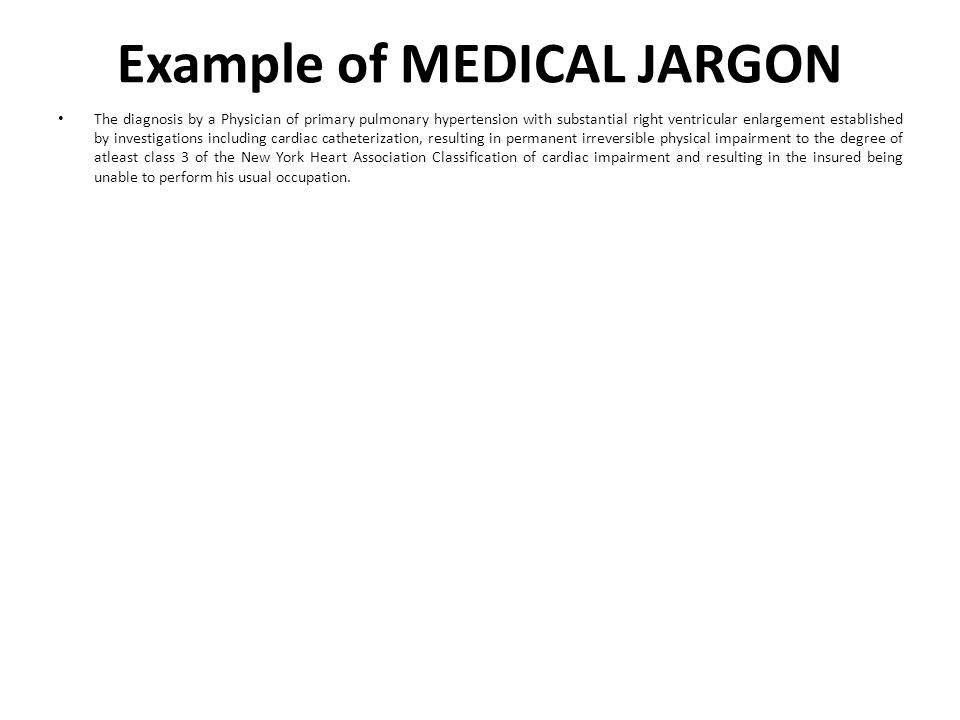 Example of MEDICAL JARGON The diagnosis by a Physician of primary pulmonary hypertension with substantial right ventricular enlargement established by