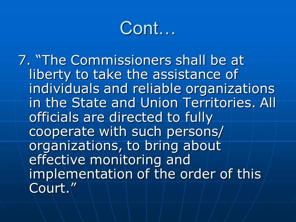 "Cont… 7. ""The Commissioners shall be at liberty to take the assistance of individuals and reliable organizations in the State and Union Territories. A"