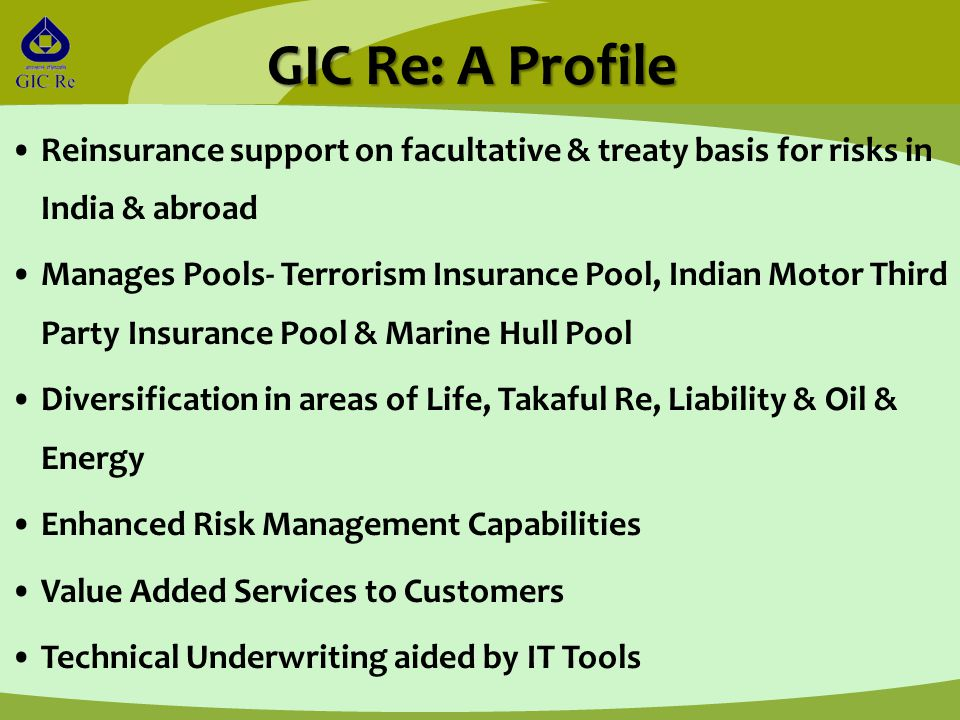GIC Re: A Profile Reinsurance support on facultative & treaty basis for risks in India & abroad Manages Pools- Terrorism Insurance Pool, Indian Motor