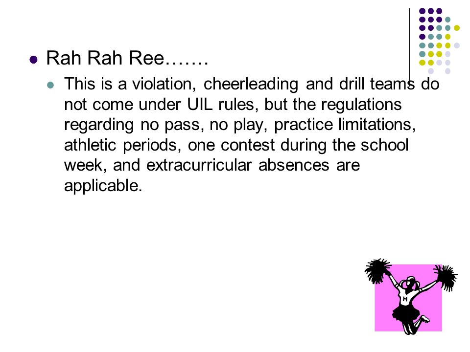 Rah Rah Ree……. This is a violation, cheerleading and drill teams do not come under UIL rules, but the regulations regarding no pass, no play, practice