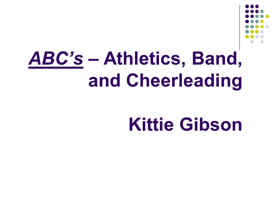 ABC's – Athletics, Band, and Cheerleading Kittie Gibson