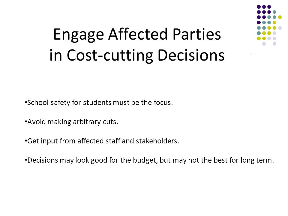 Engage Affected Parties in Cost-cutting Decisions School safety for students must be the focus.