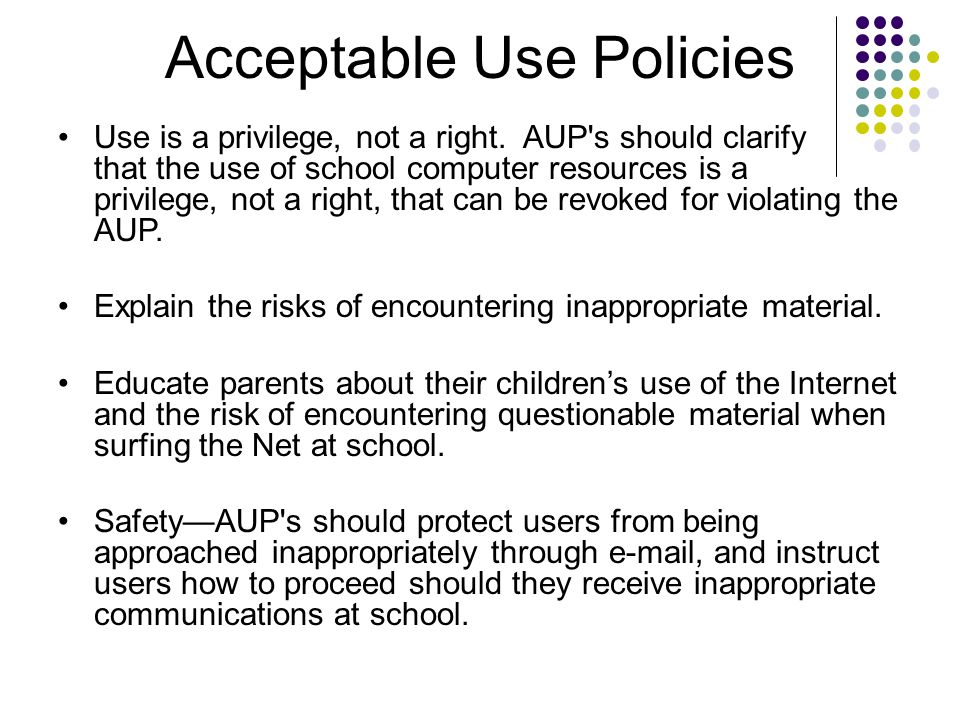 Acceptable Use Policies Use is a privilege, not a right.