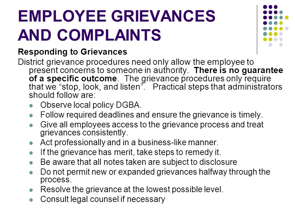 EMPLOYEE GRIEVANCES AND COMPLAINTS Responding to Grievances District grievance procedures need only allow the employee to present concerns to someone in authority.