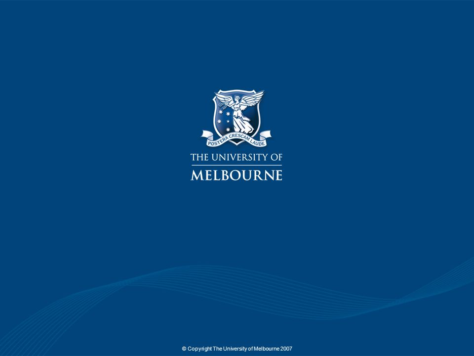 © Copyright The University of Melbourne 2007