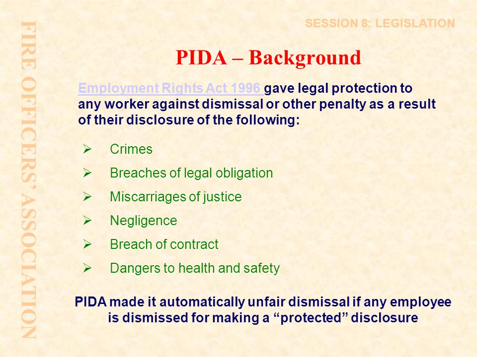 PIDA – Background Employment Rights Act 1996 Employment Rights Act 1996 gave legal protection to any worker against dismissal or other penalty as a re