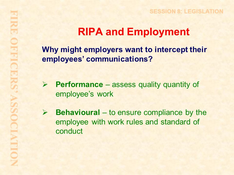 RIPA and Employment Why might employers want to intercept their employees' communications?  Performance – assess quality quantity of employee's work