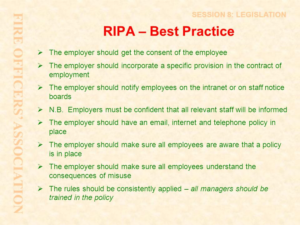 RIPA – Best Practice  The employer should get the consent of the employee  The employer should incorporate a specific provision in the contract of e