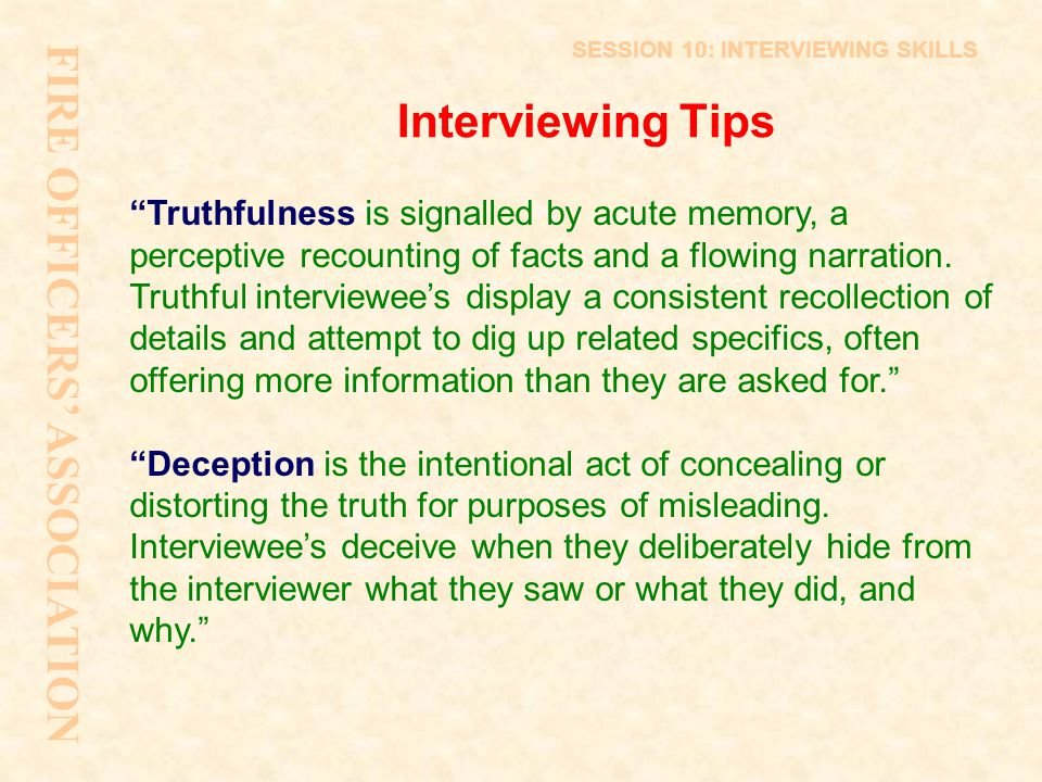 """Interviewing Tips """"Truthfulness is signalled by acute memory, a perceptive recounting of facts and a flowing narration. Truthful interviewee's display"""
