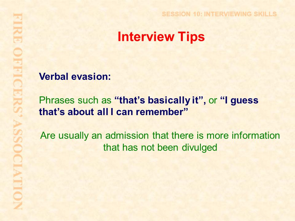 """Interview Tips Verbal evasion: Phrases such as """"that's basically it"""", or """"I guess that's about all I can remember"""" Are usually an admission that there"""
